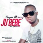 VIDEO: Super Drezzy – Ju Bebe