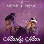 Meyar – Ninety Nine ft. Dremo