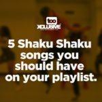 5 Shaku Shaku Songs You Should Have On Your Playlist