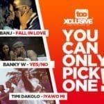 D'Banj – Fall In Love/ Banky W – Yes No/ Timi Dakolo – Iyawo Mi . . You Can Only Pick ONE!