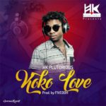 "[Song] HK Plutorious – ""Koko Love"""
