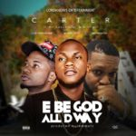 """[Song] Carter – """"E Be God All The Way"""" ft. Mr. Successful & Emmani"""