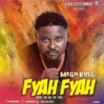 "[Song] Mega King – ""Fyah Fyah"""