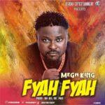 "[Song] Mega King – ""Fyah Fyah"""
