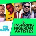 5 Most Inspiring Nigerian Artistes