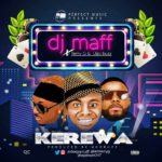 "[Song] DJ Maff – ""Kerewa"" ft. Terry G & Ugobuzz"