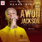 "[Song] Bennariki – ""Awon Jackson"""