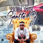 "[Song] Gentle G  – ""Escoba Smith"""