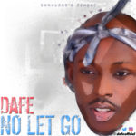 "[Song] Dafe – ""NO LET GO"" (Prod. by Beats By Jayy)"