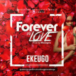 """[Song] Ekeugo – """"Forever In Love"""" (Prod. By Miconpro)"""
