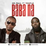 "[Song] Dr. Paul – ""Baba Na"" ft. Temple"