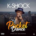 AUDIO+VIDEO: K-Shock – Pocket Dance (Prod. By Selebobo)