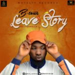 "[Audio] + [Video] B-Tone – ""Leave Story"""