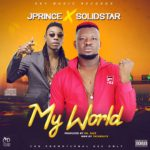 "[Song] JPrince – ""My World"" ft. Solidstar"