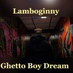 "[Video]  Lamboginny – ""Ghetto Boy Dream"""