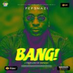 "[Song] Pepenazi – ""Bang"""