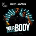 [VIDEO] Vincent – 'Your Body' ft. Mayorkun