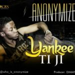 "[Song] Anonymize – ""Yankee Ti Ji"" (Prod. Dimmy SO)"