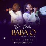 "[Video] Dr. Paul – ""Baba O"" ft. Preye Orok"