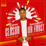 "[Song] Iyaoyemi Mr finest – ""Come Closer"""