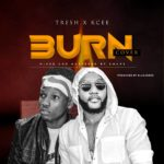 "[Song] Tresh x Kcee – ""Burn"" (Cover)"