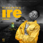 T Classic – IRE (An Adekunle Gold Cover)