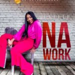 "[Song] Evelle – ""Na Work"""