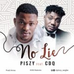 "[Song] Piszy – ""No Lie"" ft. CDQ"
