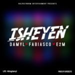 "[Song] Damyl – ""Isheyen"" ft. Fabiasco & E2M"