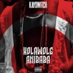 "[Song] KaySwitch – ""Kolawole Anibaba"" (Prod. Austynobeatz)"