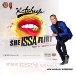 [Song] Ketchup – She Issa Flirt [Song]