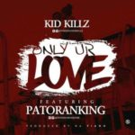 """[Song] Kid Killz – """"Only Your Love"""" ft. Patoranking (Prod. By Da Piano)"""