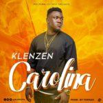"[Song] Klenzen – ""Carolina"" (Prod. By TopAge)"