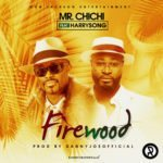 """Mr. Chichi – """"Firewood"""" ft. Harrysong [Song]"""