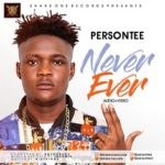 "[Video] & [Audio] Persontee – ""Never Ever"""