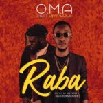 O.M.A – Raba ft. JayPizzle [New Song]