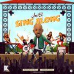 "[Song] Joe EL – ""Sing Along"""