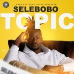 "[Song] Selebobo – ""Topic"""