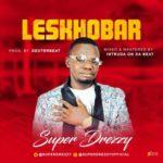 "[Song] Super Drezzy – ""Leskhobar"" (Prod. By Dexterbeat)"