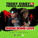 "[Song] Teddy Ziggy – ""Show Some Love"" ft. Prince Handsome"
