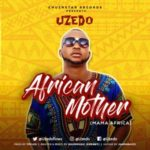 "[Song] Uzedo – ""African Mother"""