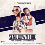 "[Song] Wale Wonda – ""Send Down Fire"" ft. Oritsefemi (Prod. by DJ Coublon)"