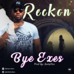 "[Song] Reckon – ""Bye Exes"""