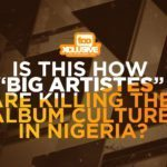 Is This How 'Big Artistes' Are Killing The Album Culture In Nigeria?