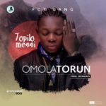 "[Song] Topilomessi – ""Omolatorun"""