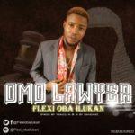 "[Song] Flexi Oba Ilukan – ""Omo Lawyer"""