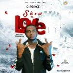 "[Song] Cprince – ""Show Me Love"""