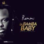 """[Song] Remmi – """"Labambam Baby"""" (Prod. by Kezy Klef)"""
