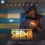 """[Song] Ekunrawo – """"Shoma"""""""
