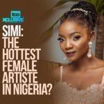 """Simi"" The Hottest Female Artiste In Nigeria. True or False?"